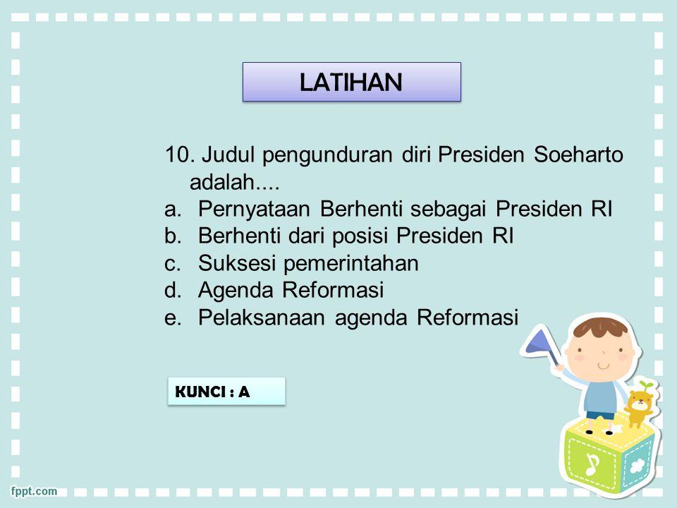LATIHAN 10. Judul pengunduran diri Presiden Soeharto adalah....