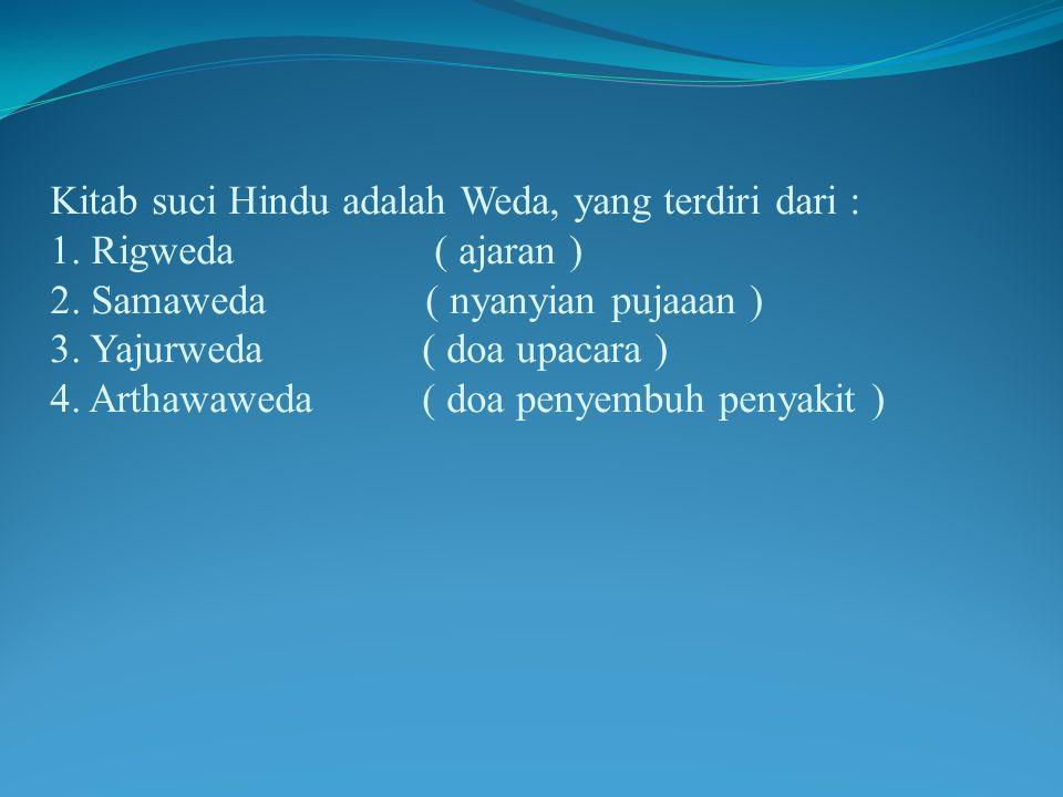 Kitab suci Hindu adalah Weda, yang terdiri dari : 1