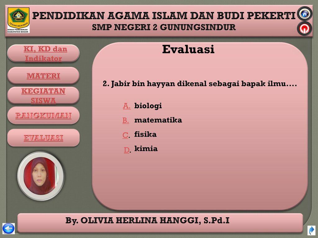 Evaluasi 2. Jabir bin hayyan dikenal sebagai bapak ilmu.... biologi