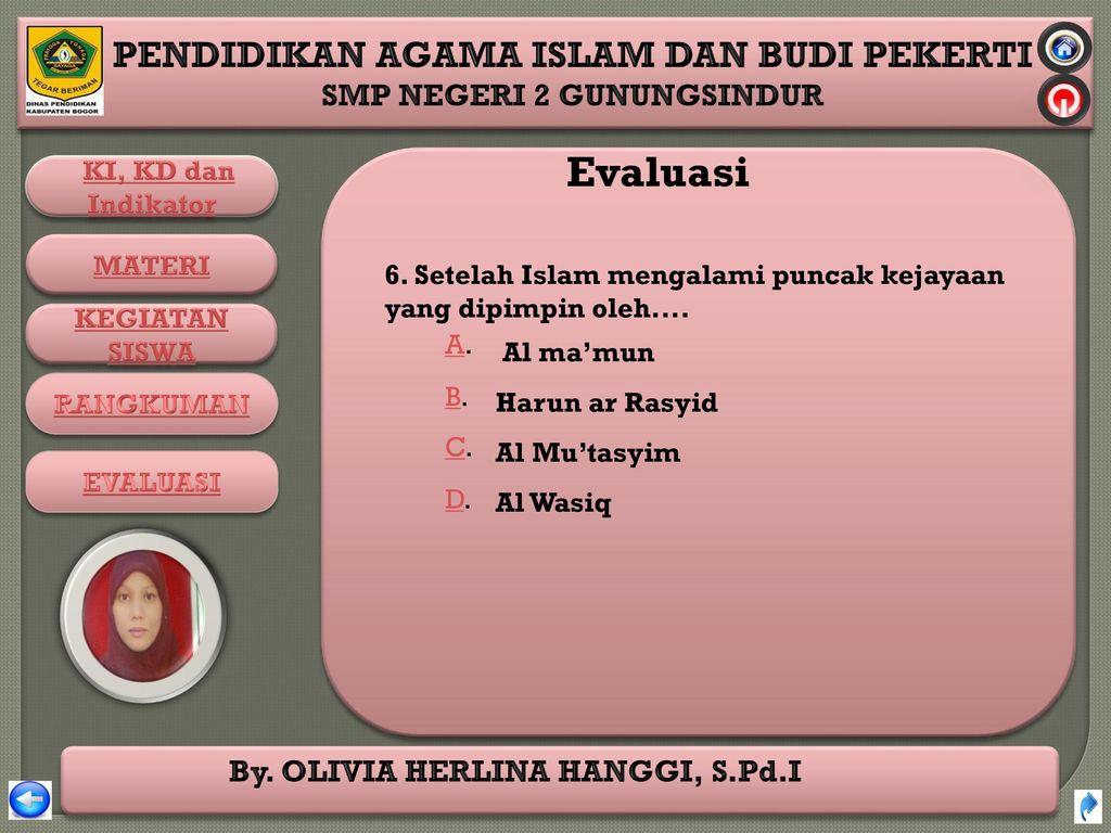 Evaluasi 6. Setelah Islam mengalami puncak kejayaan yang dipimpin oleh.... Al ma'mun. Harun ar Rasyid.