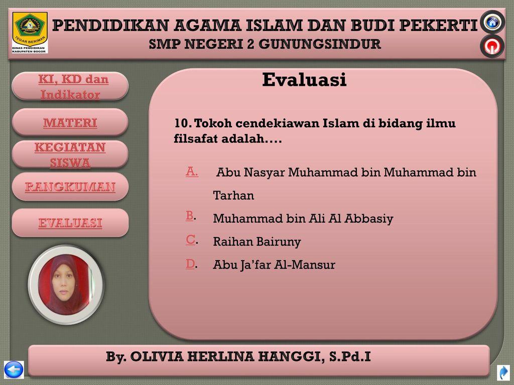 Evaluasi 10. Tokoh cendekiawan Islam di bidang ilmu filsafat adalah.... Abu Nasyar Muhammad bin Muhammad bin Tarhan.