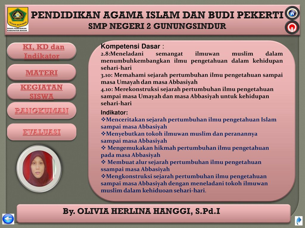 Kompetensi Dasar : 2.8:Meneladani semangat ilmuwan muslim dalam menumbuhkembangkan ilmu pengetahuan dalam kehidupan sehari-hari.