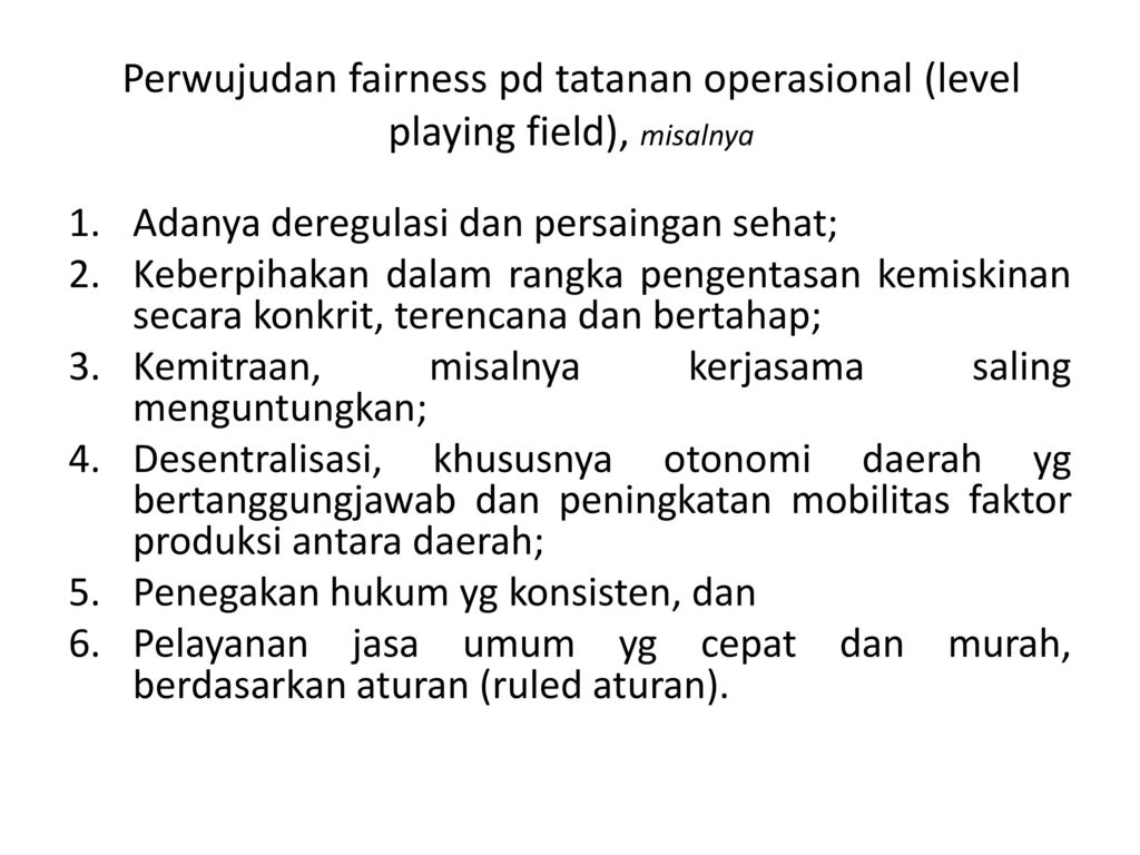 Perwujudan fairness pd tatanan operasional (level playing field), misalnya