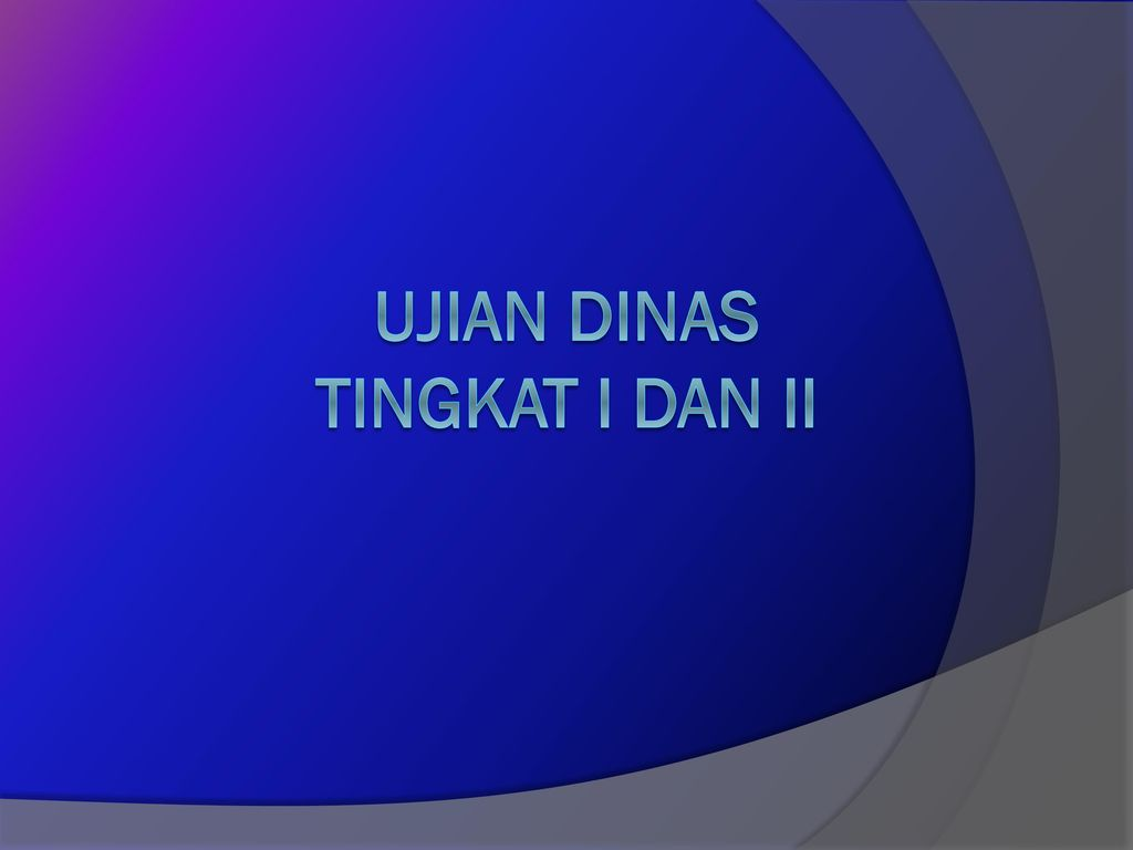 UJIAN DINAS TINGKAT I DAN II