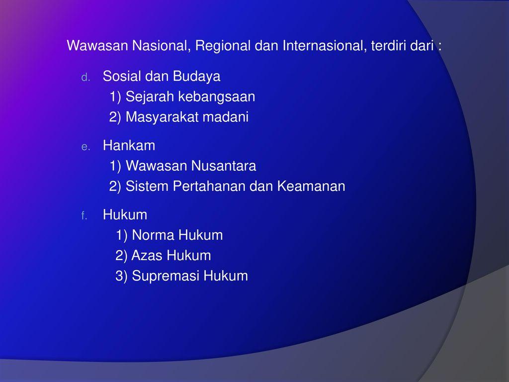 Wawasan Nasional, Regional dan Internasional, terdiri dari :