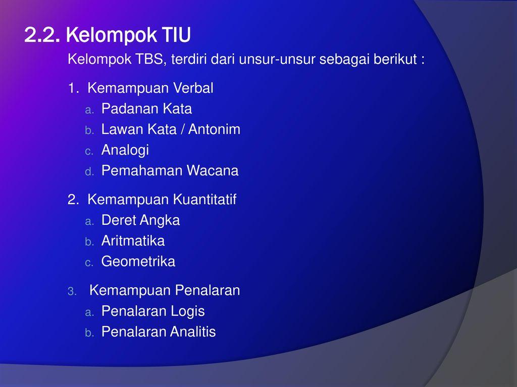 2.2. Kelompok TIU Kelompok TBS, terdiri dari unsur-unsur sebagai berikut : 1. Kemampuan Verbal. Padanan Kata.