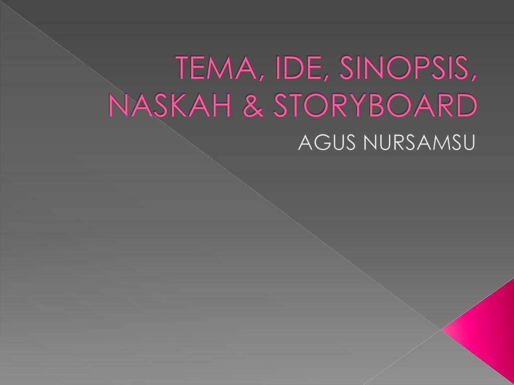 TEMA, IDE, SINOPSIS, NASKAH & STORYBOARD