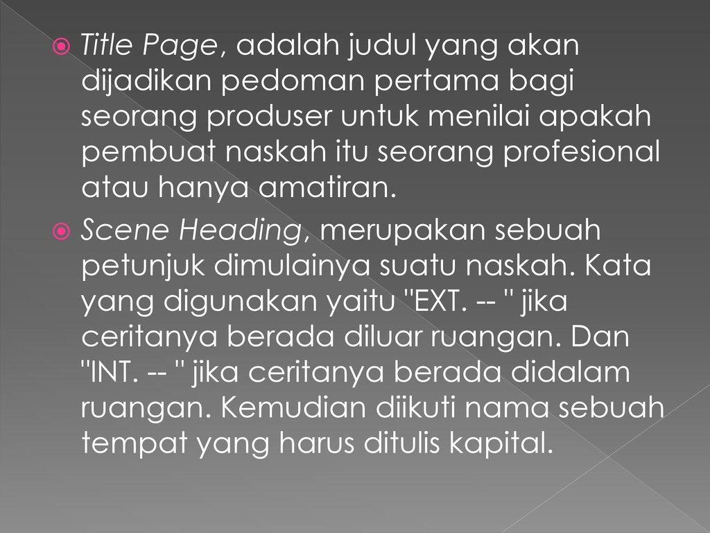 Title Page, adalah judul yang akan dijadikan pedoman pertama bagi seorang produser untuk menilai apakah pembuat naskah itu seorang profesional atau hanya amatiran.