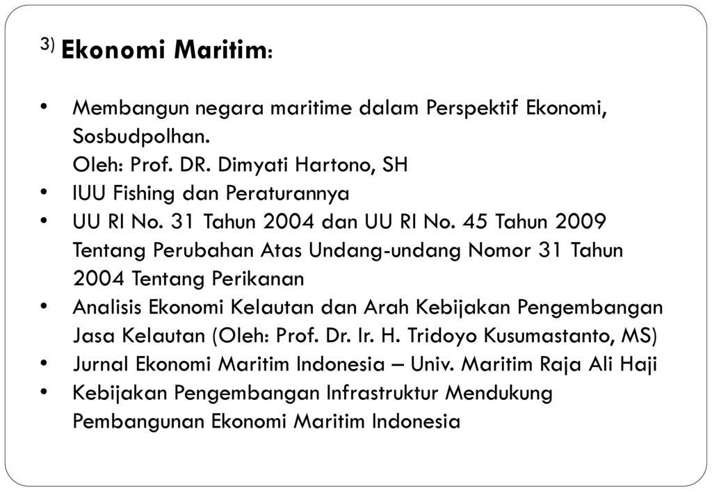3) Ekonomi Maritim: Membangun negara maritime dalam Perspektif Ekonomi, Sosbudpolhan. Oleh: Prof. DR. Dimyati Hartono, SH