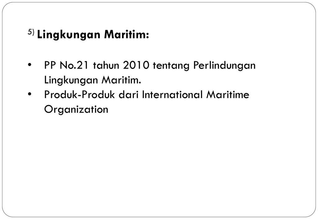 5) Lingkungan Maritim: PP No.21 tahun 2010 tentang Perlindungan Lingkungan Maritim.