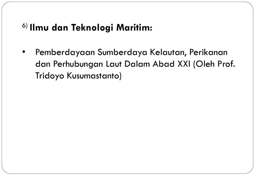 6) Ilmu dan Teknologi Maritim: