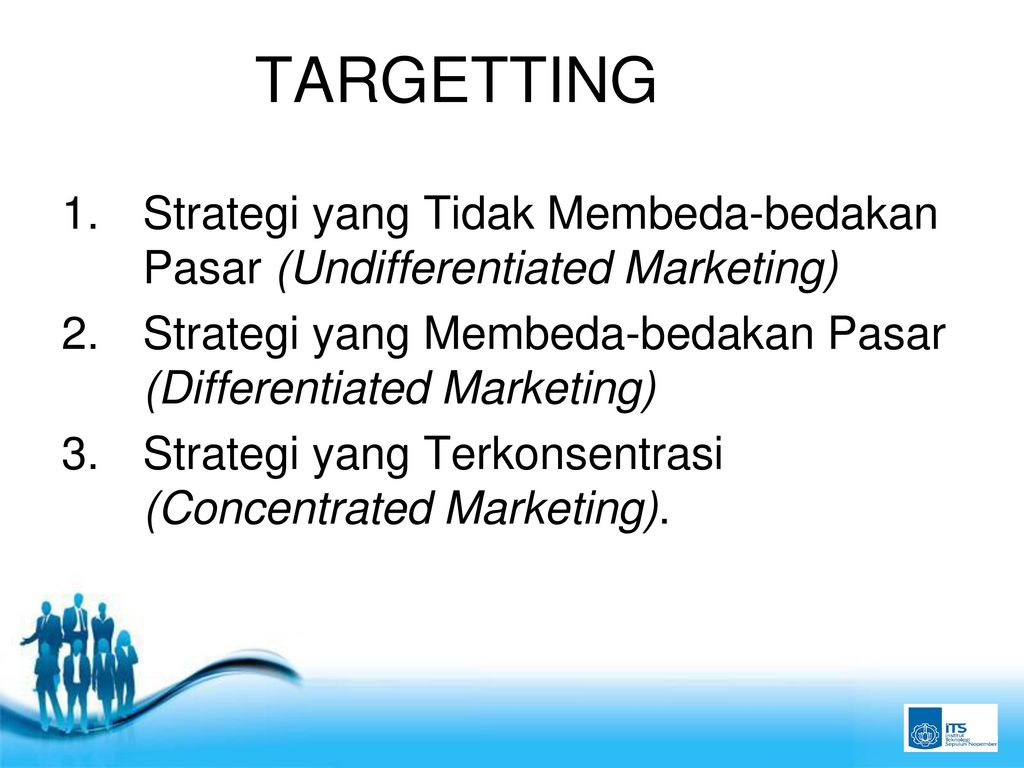 TARGETTING Strategi yang Tidak Membeda-bedakan Pasar (Undifferentiated Marketing) Strategi yang Membeda-bedakan Pasar (Differentiated Marketing)