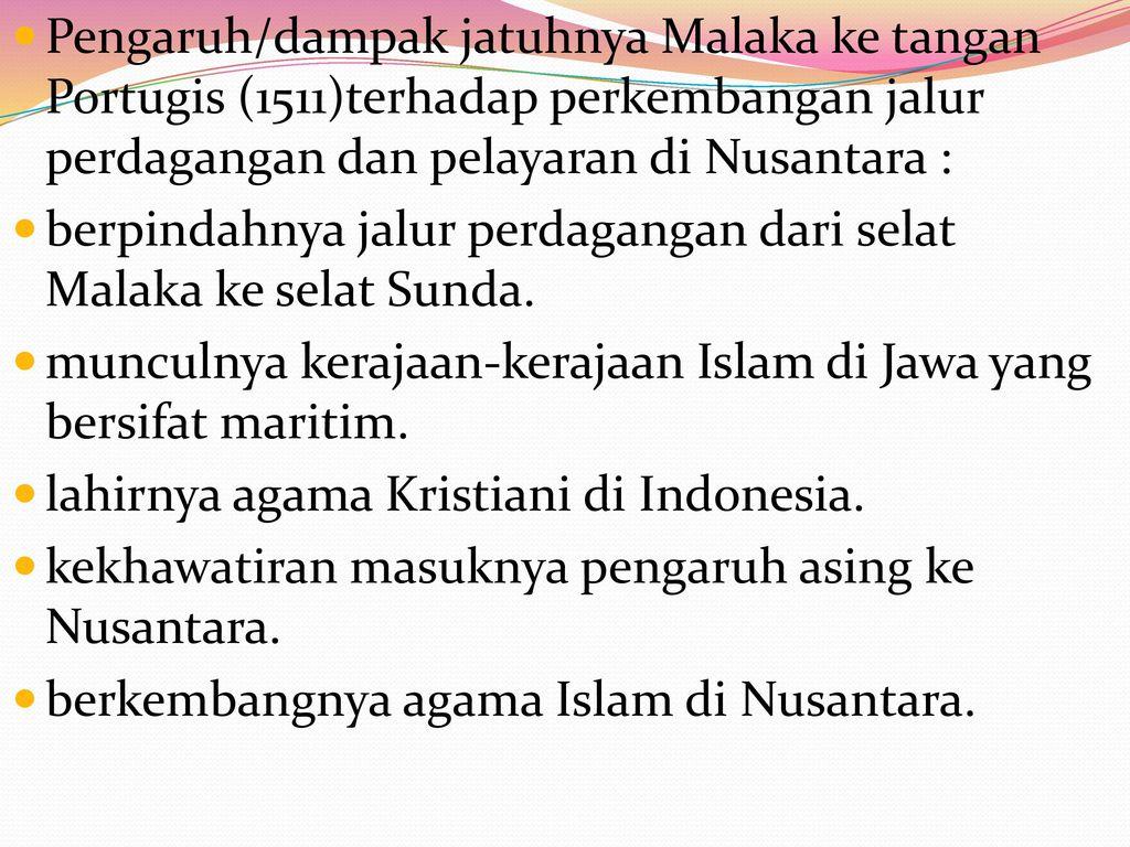 Pengaruh/dampak jatuhnya Malaka ke tangan Portugis (1511)terhadap perkembangan jalur perdagangan dan pelayaran di Nusantara :