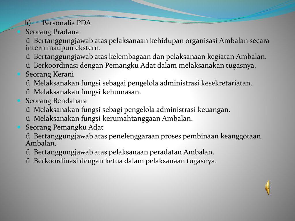 b) Personalia PDA Seorang Pradana. ü Bertanggungjawab atas pelaksanaan kehidupan organisasi Ambalan secara intern maupun ekstern.