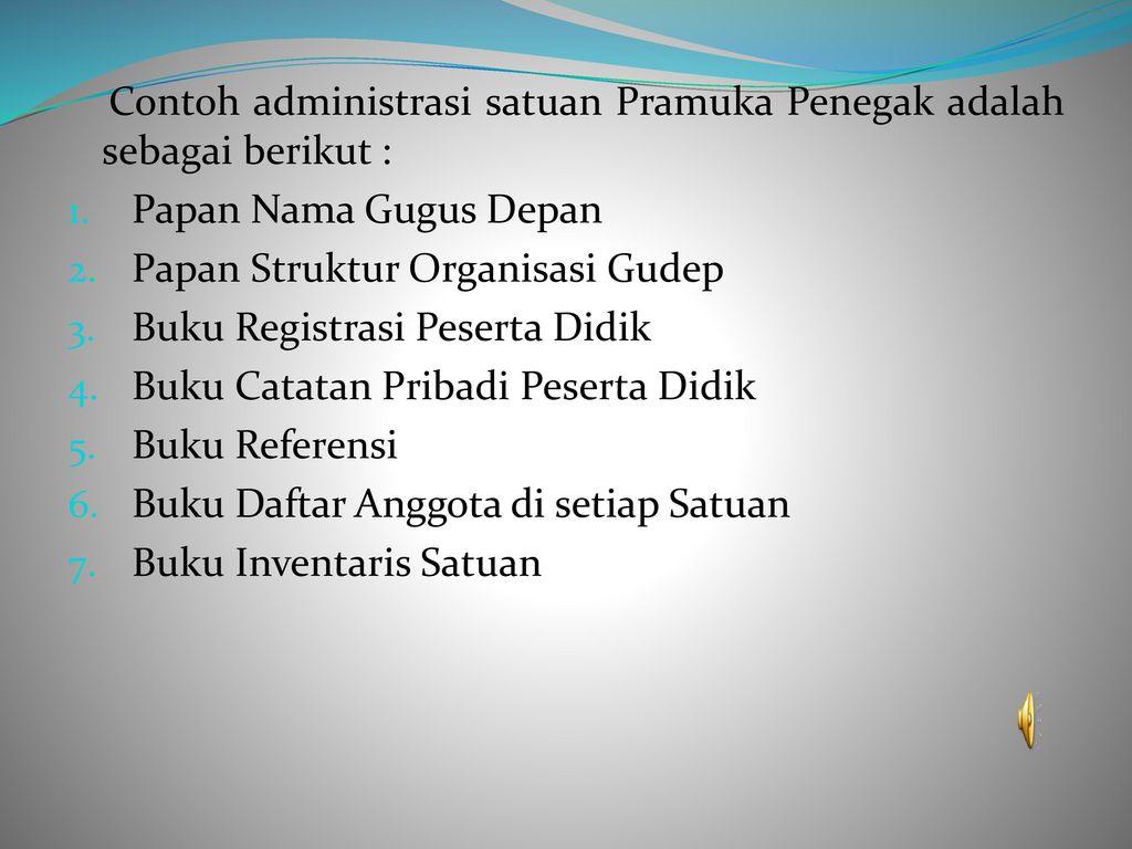 Contoh administrasi satuan Pramuka Penegak adalah sebagai berikut :