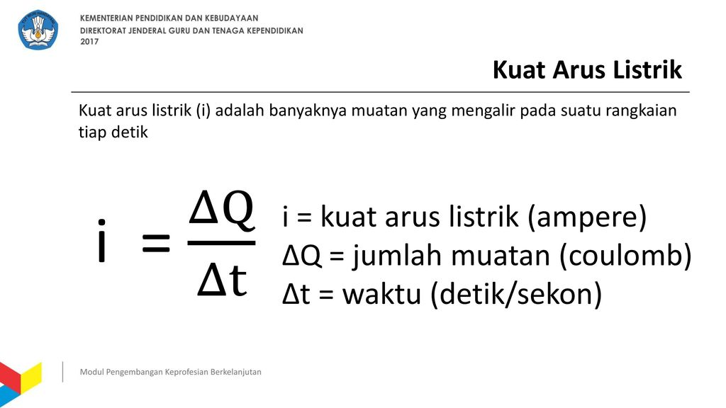 i = ΔQ Δt i = kuat arus listrik (ampere) ΔQ = jumlah muatan (coulomb)