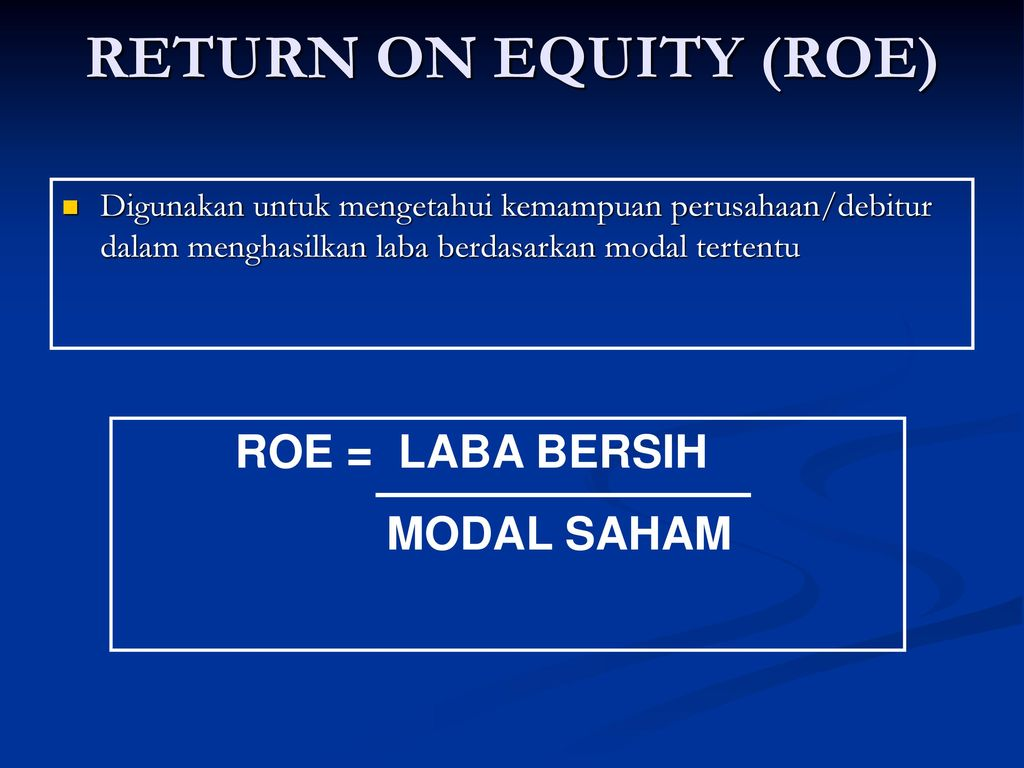 RETURN ON EQUITY (ROE) ROE = LABA BERSIH MODAL SAHAM