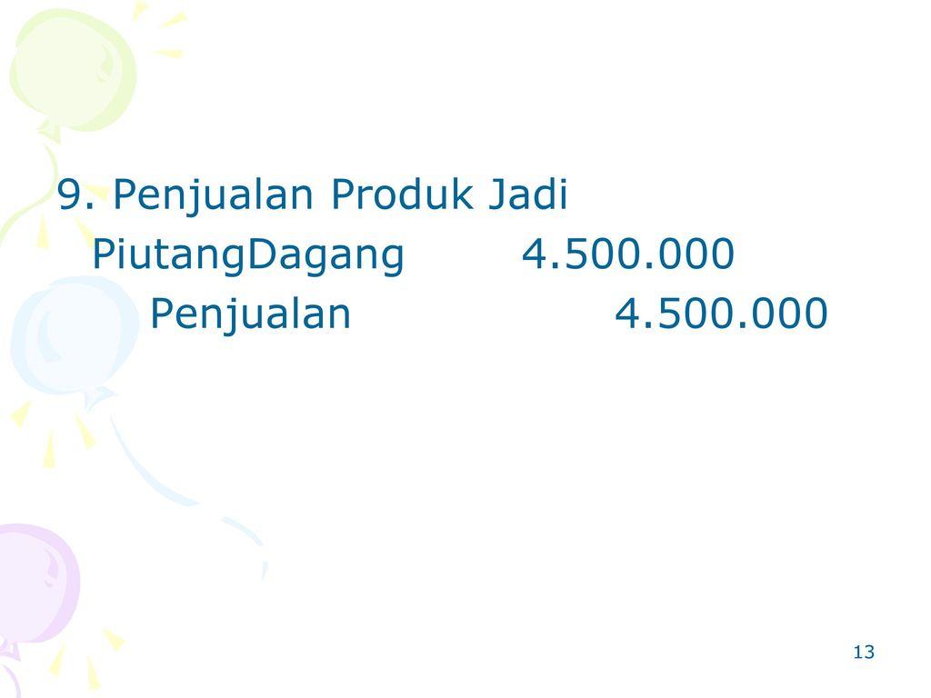 9. Penjualan Produk Jadi PiutangDagang 4.500.000 Penjualan 4.500.000