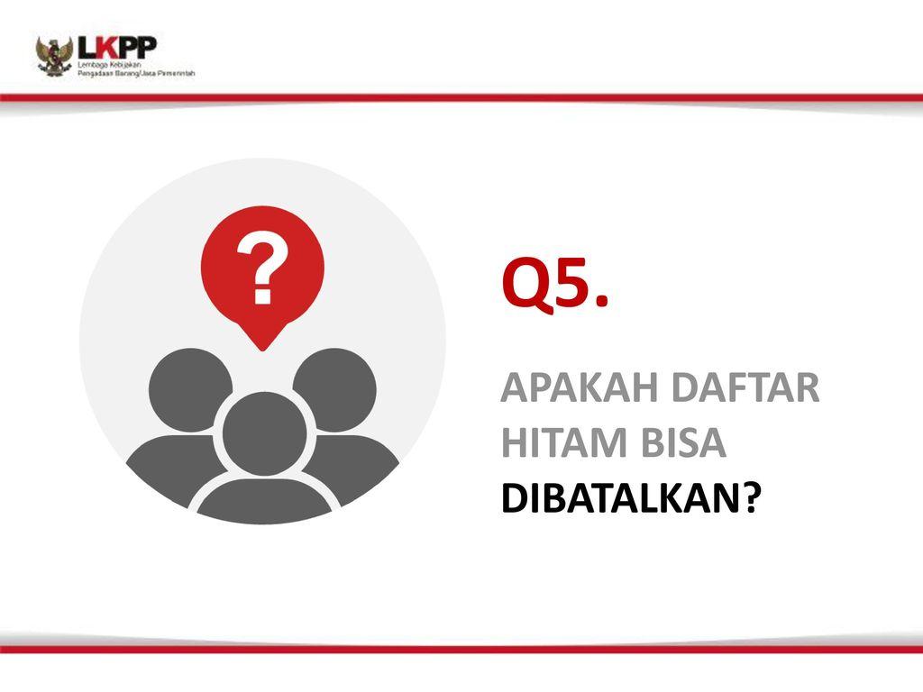 Q5. APAKAH DAFTAR HITAM BISA DIBATALKAN