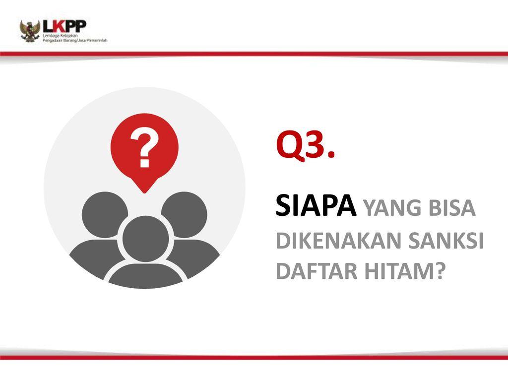 Q3. SIAPA YANG BISA DIKENAKAN SANKSI DAFTAR HITAM