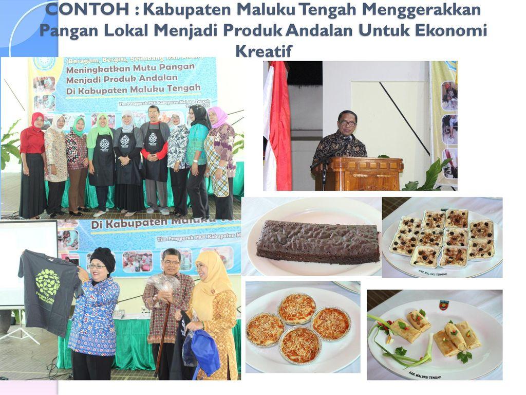 CONTOH : Kabupaten Maluku Tengah Menggerakkan Pangan Lokal Menjadi Produk Andalan Untuk Ekonomi Kreatif