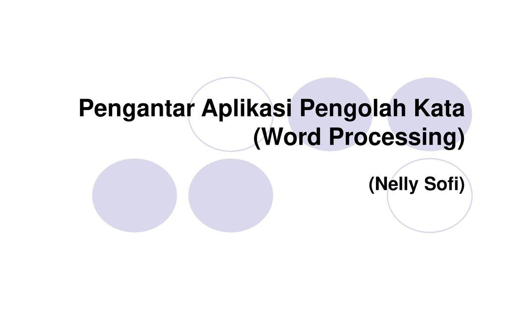 Pengantar Aplikasi Pengolah Kata (Word Processing)