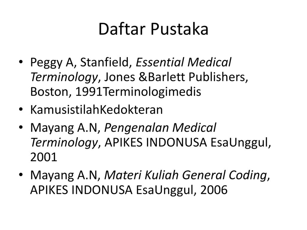 Daftar Pustaka Peggy A, Stanfield, Essential Medical Terminology, Jones &Barlett Publishers, Boston, 1991Terminologimedis.