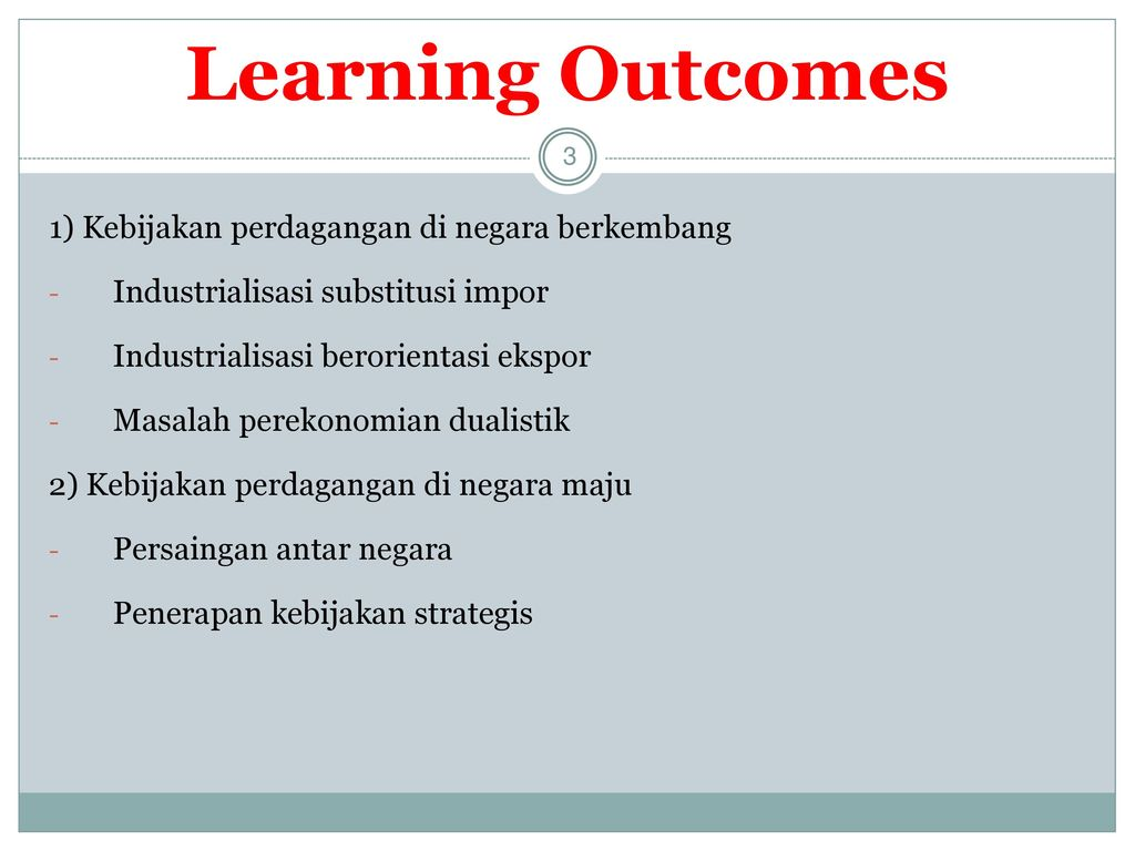 Learning Outcomes 1) Kebijakan perdagangan di negara berkembang
