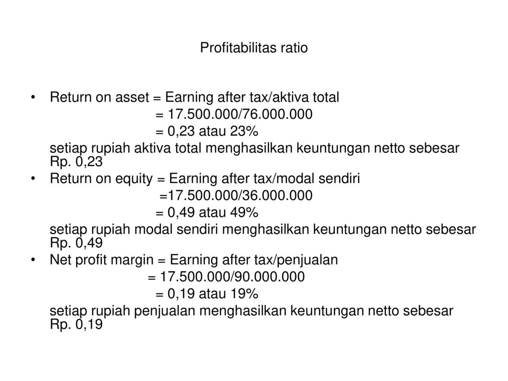 Profitabilitas ratio Return on asset = Earning after tax/aktiva total. = / = 0,23 atau 23%