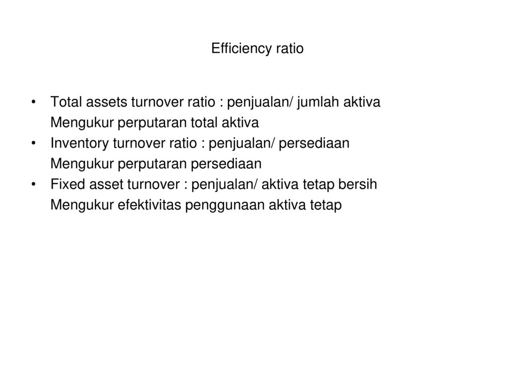 Efficiency ratio Total assets turnover ratio : penjualan/ jumlah aktiva. Mengukur perputaran total aktiva.
