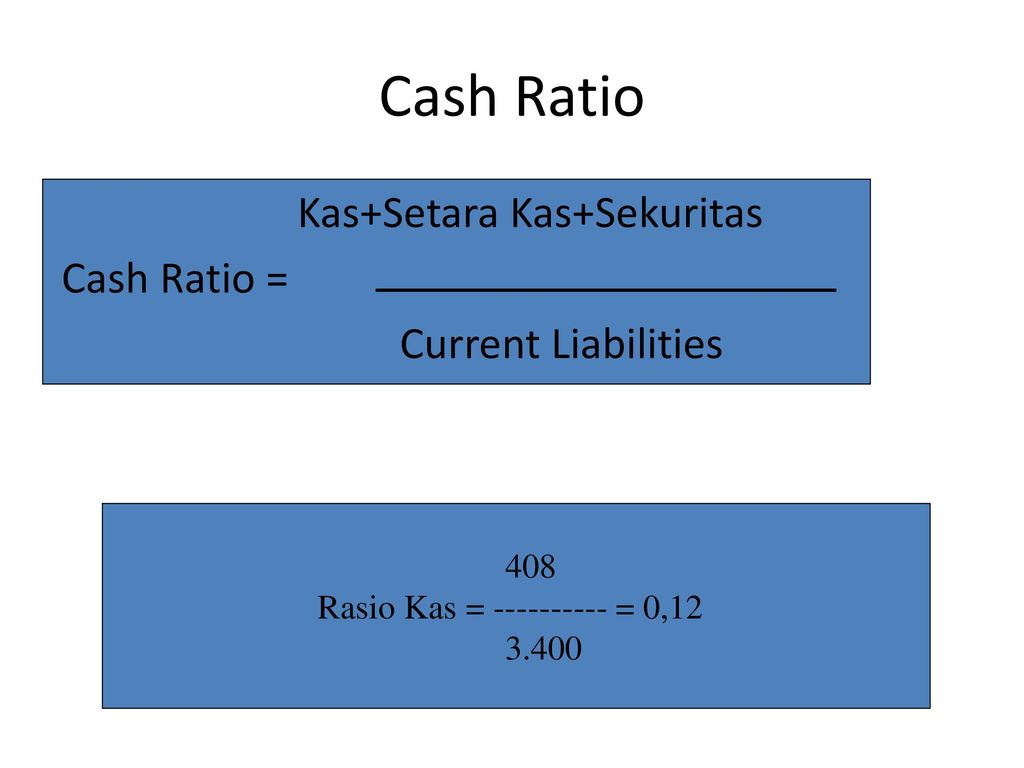 Cash Ratio Kas+Setara Kas+Sekuritas Cash Ratio = Current Liabilities