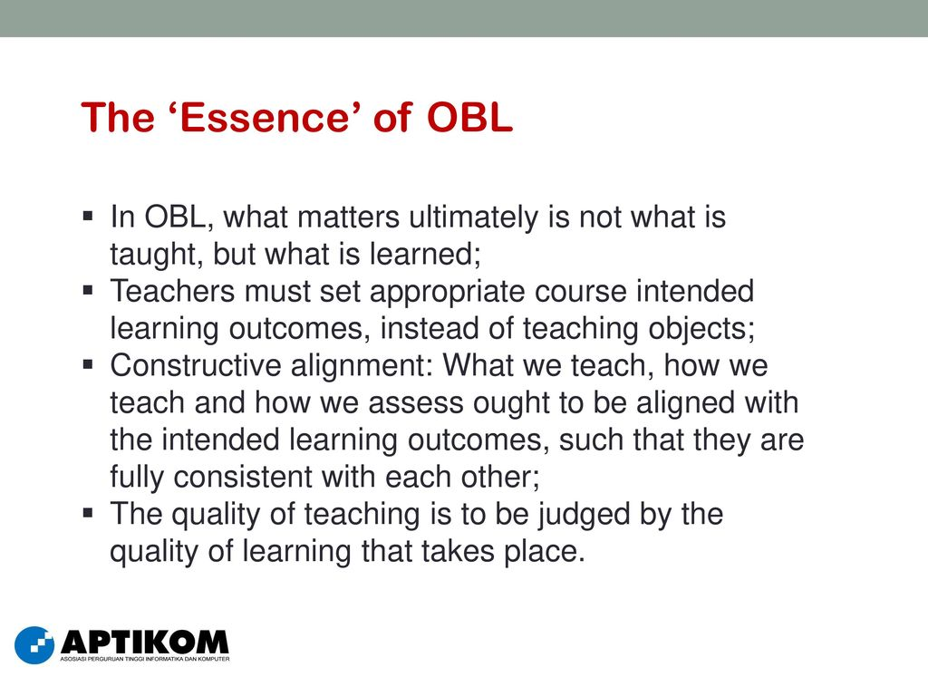 The 'Essence' of OBL In OBL, what matters ultimately is not what is taught, but what is learned;