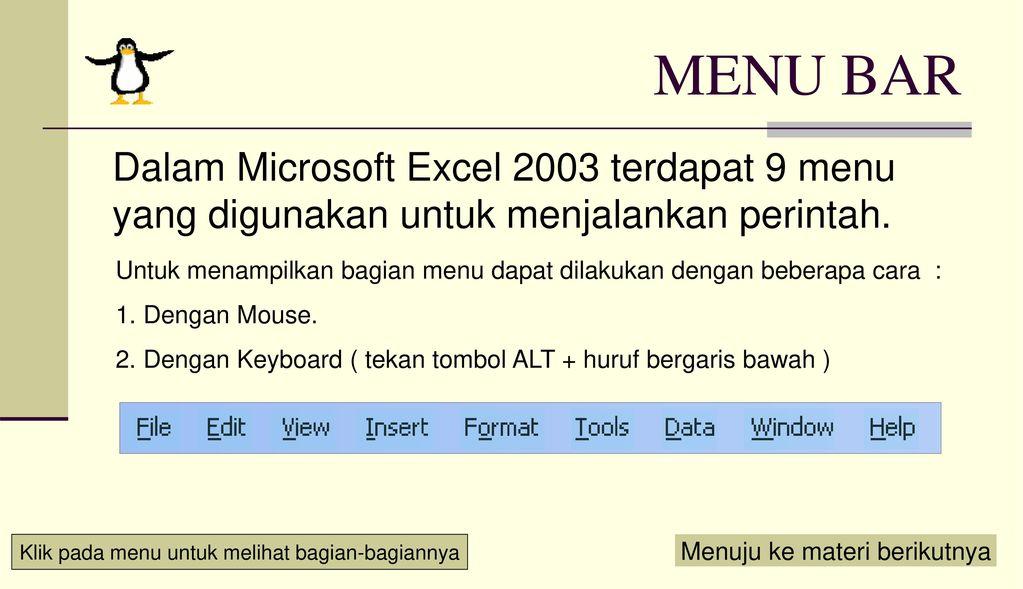 MENU BAR Dalam Microsoft Excel 2003 terdapat 9 menu yang digunakan untuk menjalankan perintah.