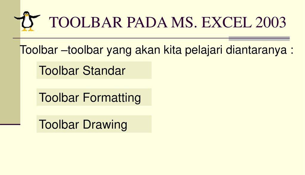 TOOLBAR PADA MS. EXCEL 2003 Toolbar Standar Toolbar Formatting