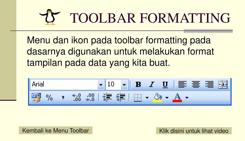 TOOLBAR FORMATTING Menu dan ikon pada toolbar formatting pada dasarnya digunakan untuk melakukan format tampilan pada data yang kita buat.