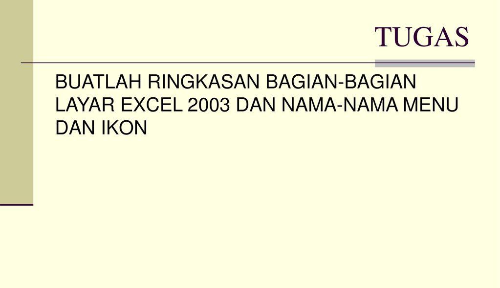 TUGAS BUATLAH RINGKASAN BAGIAN-BAGIAN LAYAR EXCEL 2003 DAN NAMA-NAMA MENU DAN IKON