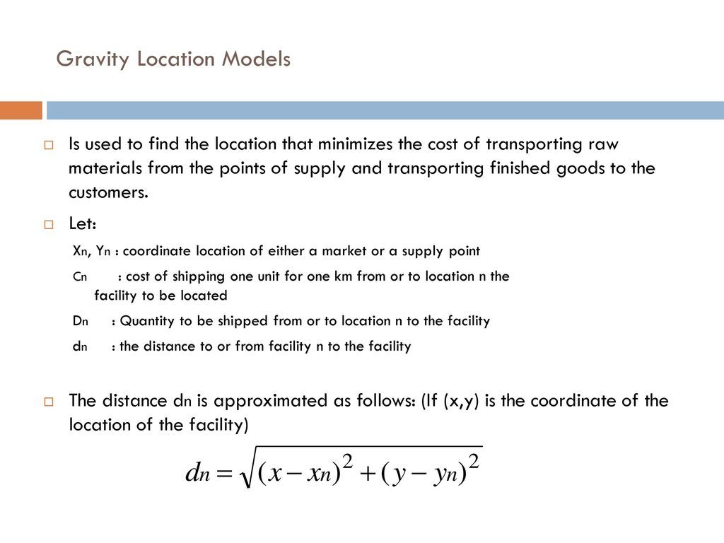 facility location models Center of gravity method in distribution center location that seeks to compute geographic coordinates for a potential single new facility that will minimize.