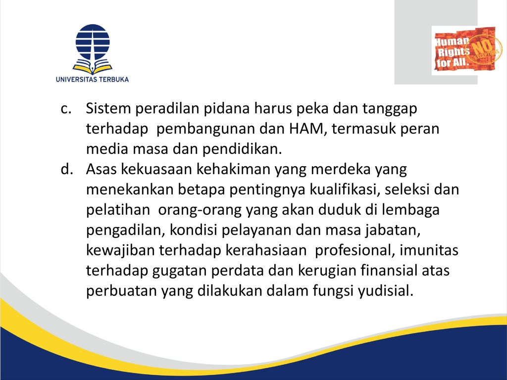 Sistem peradilan pidana harus peka dan tanggap terhadap pembangunan dan HAM, termasuk peran media masa dan pendidikan.