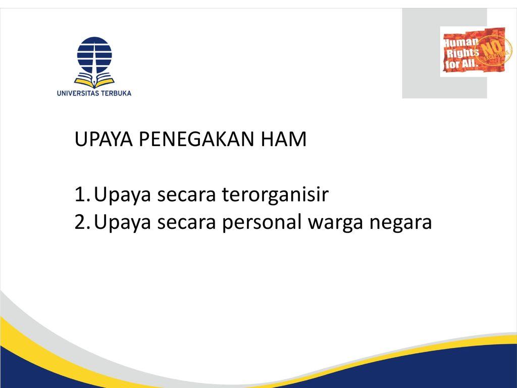 UPAYA PENEGAKAN HAM Upaya secara terorganisir Upaya secara personal warga negara