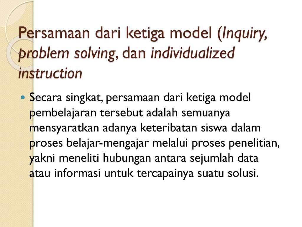 Persamaan dari ketiga model (Inquiry, problem solving, dan individualized instruction