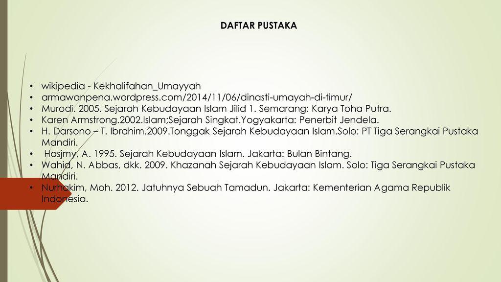 DAFTAR PUSTAKA wikipedia - Kekhalifahan_Umayyah. armawanpena.wordpress.com/2014/11/06/dinasti-umayah-di-timur/