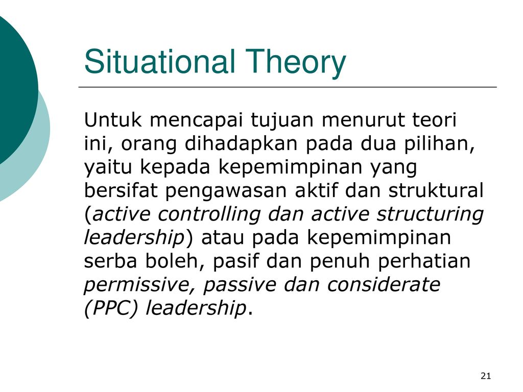 situatational theory Theoretical issues undermining the robustness of the situational leadership theory and the utility of its prescriptive model are discussed more specifically, conceptual ambiguity associated with the mechanics of applying the concept of job-relevant maturity and other problems with the normative model are seen as seriously limiting its.