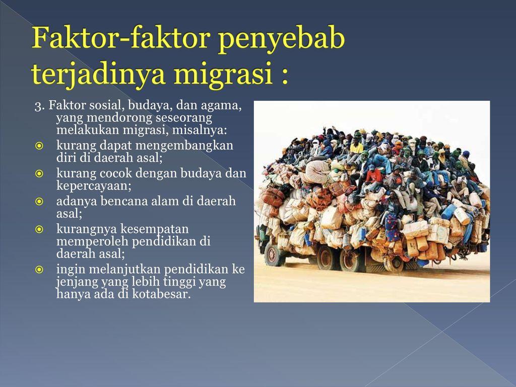Faktor-faktor penyebab terjadinya migrasi :