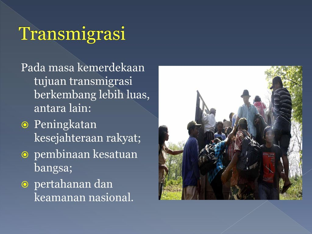 Transmigrasi Pada masa kemerdekaan tujuan transmigrasi berkembang lebih luas, antara lain: Peningkatan kesejahteraan rakyat;