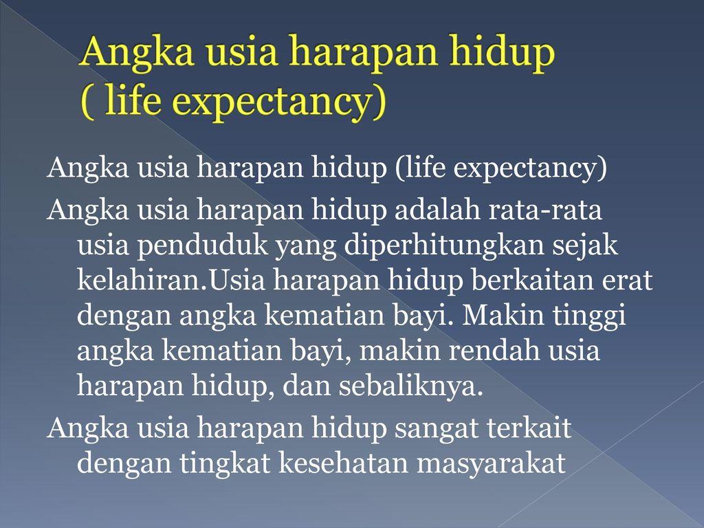Angka usia harapan hidup ( life expectancy)