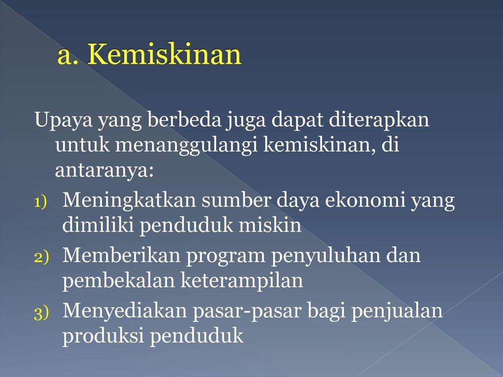 a. Kemiskinan Upaya yang berbeda juga dapat diterapkan untuk menanggulangi kemiskinan, di antaranya: