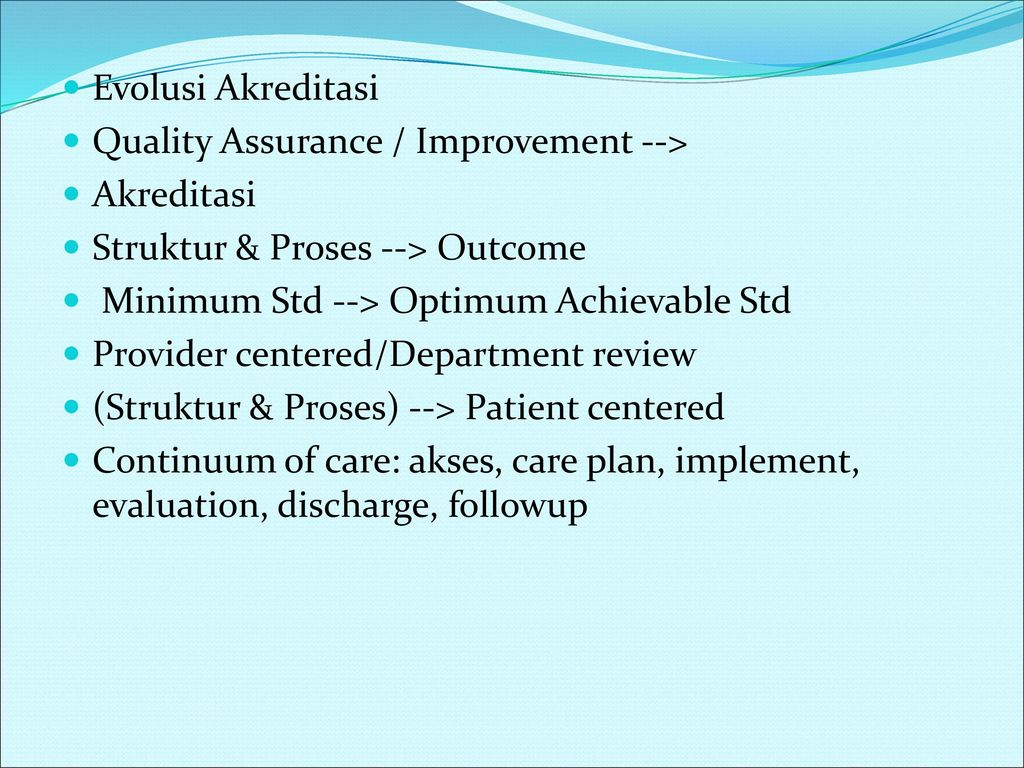 Evolusi Akreditasi Quality Assurance / Improvement --> Akreditasi. Struktur & Proses --> Outcome.