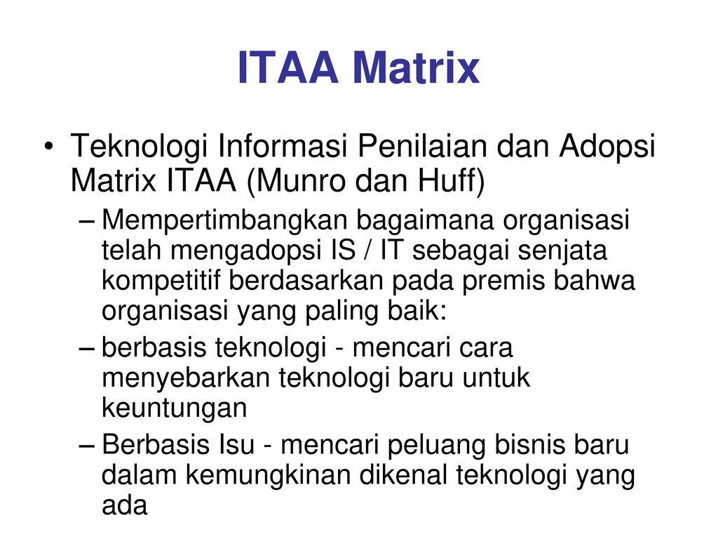 ITAA Matrix Teknologi Informasi Penilaian dan Adopsi Matrix ITAA (Munro dan Huff)