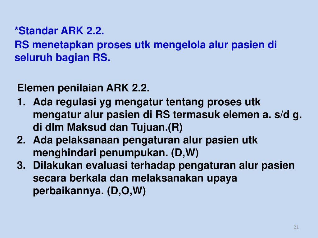 *Standar ARK 2.2. RS menetapkan proses utk mengelola alur pasien di seluruh bagian RS. Elemen penilaian ARK 2.2.