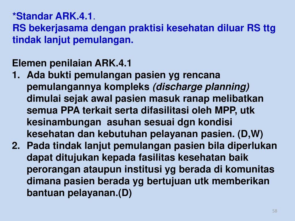*Standar ARK.4.1. RS bekerjasama dengan praktisi kesehatan diluar RS ttg tindak lanjut pemulangan. Elemen penilaian ARK.4.1.